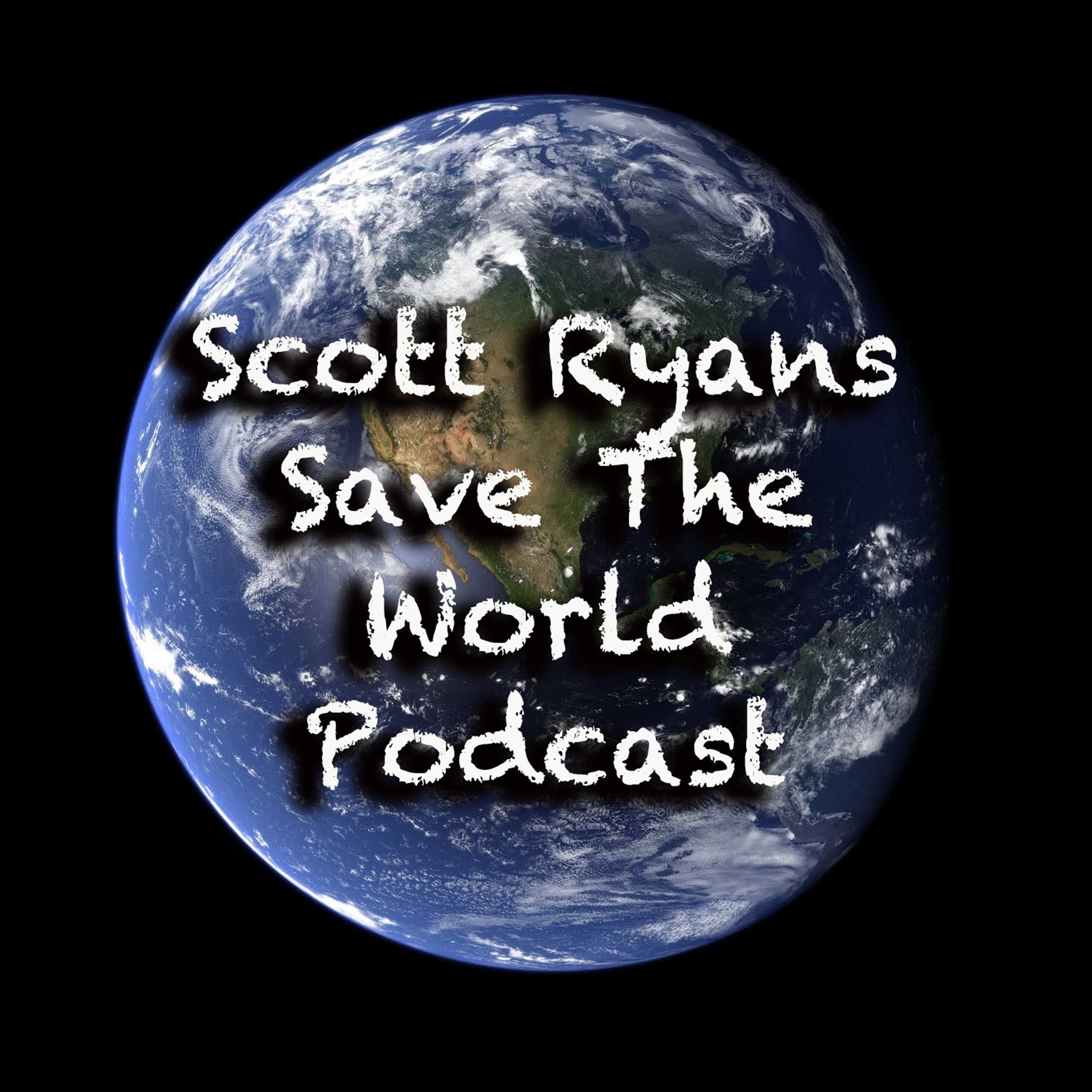 Scott Ryans Save The World Podcast